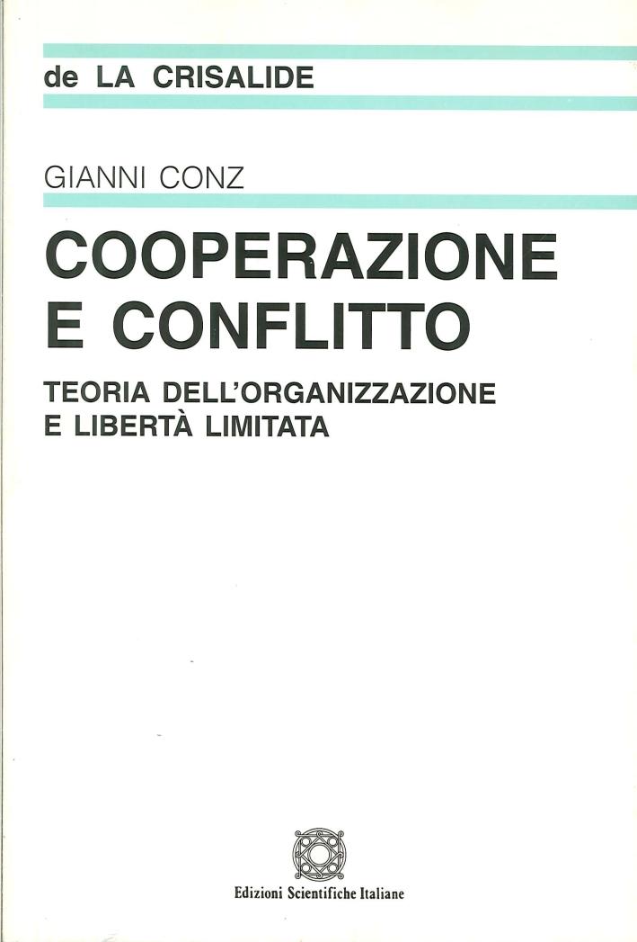 Cooperazione e conflitto. Teoria dell'organizzazione e libertà limitata