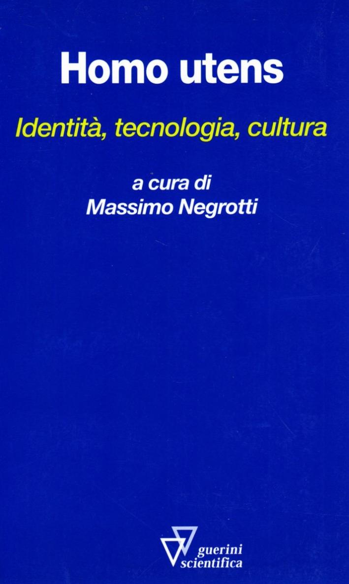 Homo utens. Identità, tecnologia, cultura