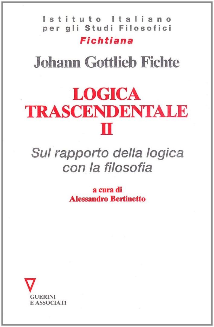 Logica trascendentale. Vol. 2: Sul rapporto della logica con la filosofia