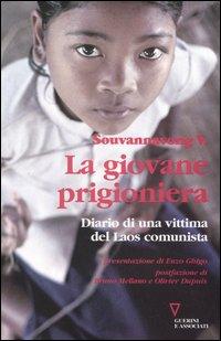 La giovane prigioniera. Diario di una vittima del Laos comunista. Ediz. illustrata