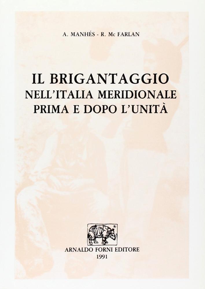 Il brigantaggio nell'Italia meridionale prima e dopo l'unità (rist. anast.)