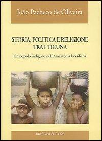 Storia, politica e religione tra i Ticuna. Un popolo indigeno nell'Amazzonia brasiliana