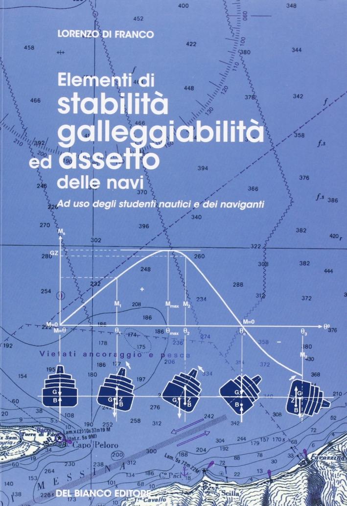 Elementi di stabilità, galleggiabilità e assetto delle navi. Ad uso degli studenti nautici e dei naviganti
