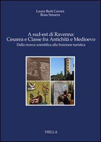 A sud-est di Ravenna: Cesarea e Classe fra antichità e Medioevo. Dalla ricerca scientifica alla fruizione turistica