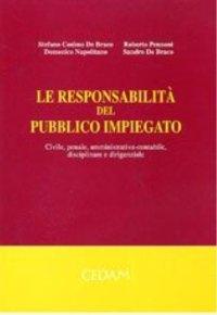 La responsabilità del pubblico impiegato. Civile, penale, amministrativa-contabile, disciplinare e dirigenziale