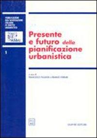 Presente e futuro della pianificazione urbanistica. Atti del 2º Convegno nazionale (Napoli, 16-17 ottobre 1998)