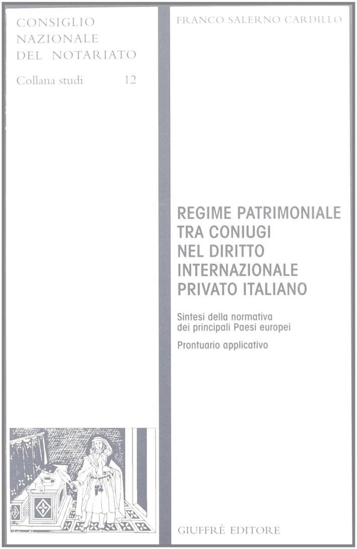 Regime patrimoniale tra coniugi nel diritto internazionale privato italiano. Sintesi della normativa dei principali paesi europei. Prontuario applicativo
