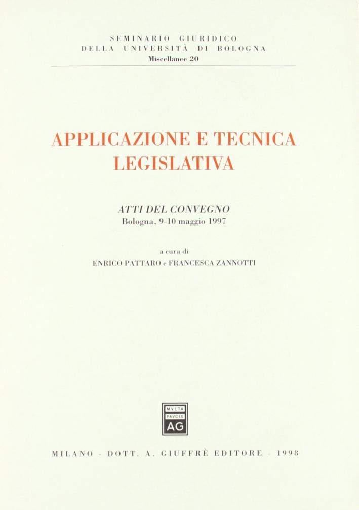 Applicazione e tecnica legislativa. Atti del Convegno (Bologna, 9-10 maggio 1997)