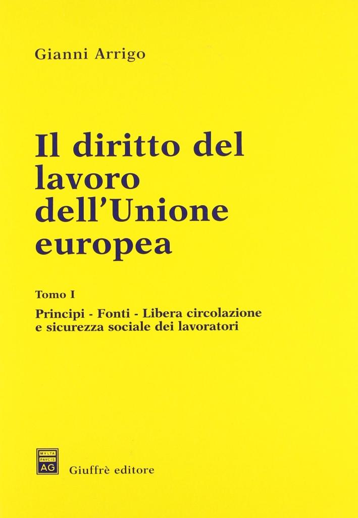 Il diritto del lavoro dell'unione europea. Vol. 1: Principi, fonti, libera circolazione e sicurezza sociale dei lavoratori