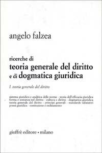 Ricerche di teoria generale del diritto e di dogmatica giuridica. Vol. 1: Teoria generale del diritto
