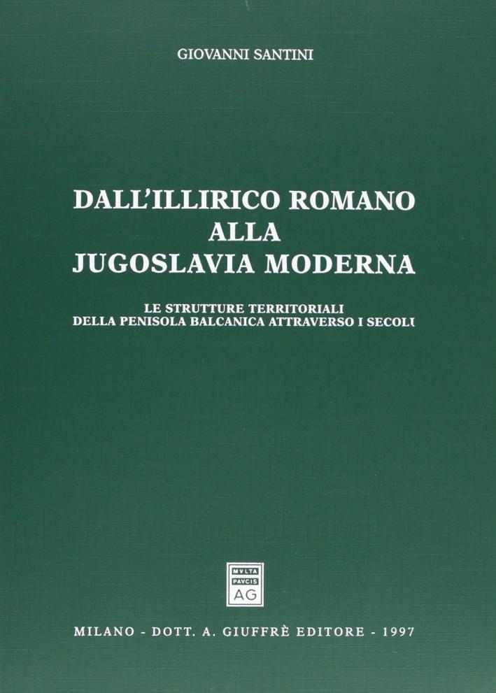 Dall'Illirico romano alla Jugoslavia moderna. Le strutture territoriali della penisola balcanica attraverso i secoli