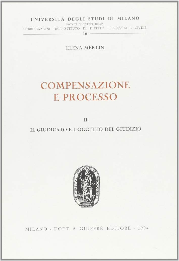 Compensazione e processo. Vol. 2: Il giudicato e l'Oggetto del giudizio