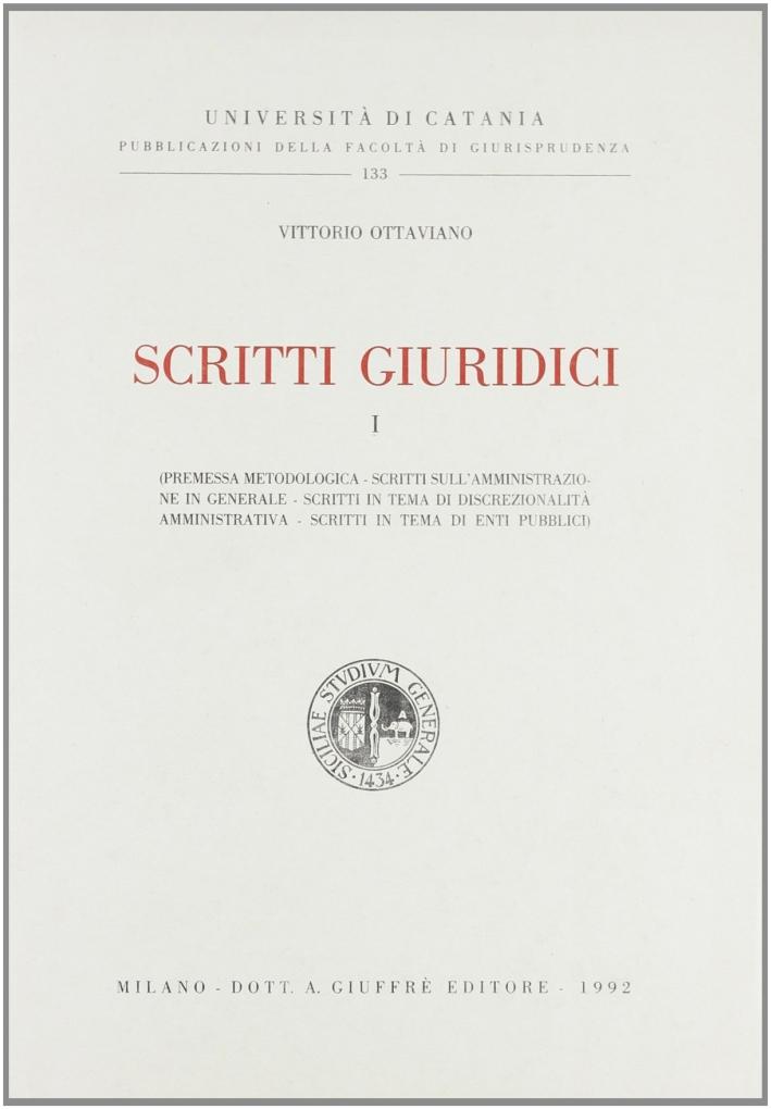 Scritti giuridici. Vol. 1: Premessa metodologica. Scritti sull'Amministrazione in generale, in tema di discrezionalità amministrativa....