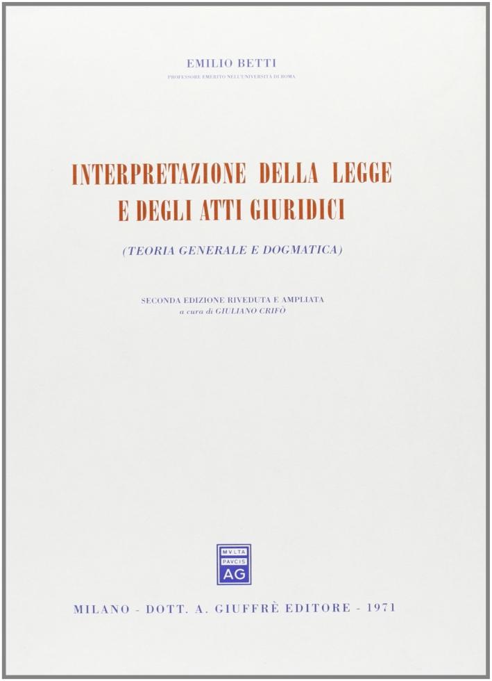 Interpretazione della legge e degli atti giuridici. Teoria generale e dogmatica