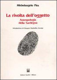 La rivolta dell'oggetto. Antropologia della Sardegna