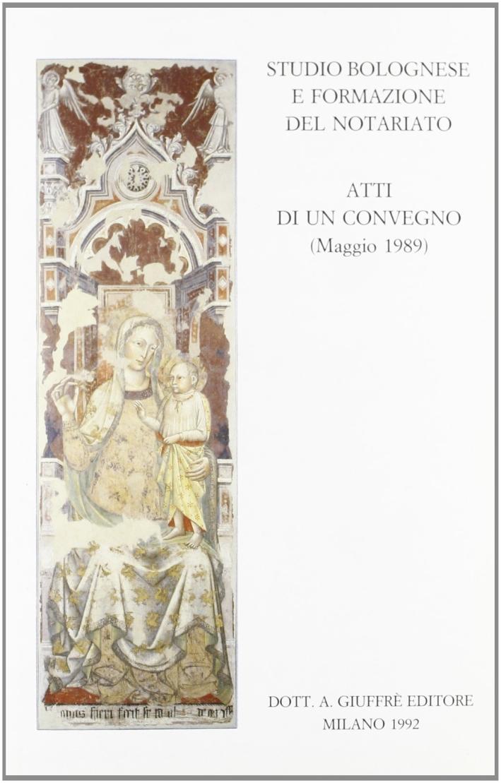 Studio bolognese e formazione del notariato. Convegno organizzato dal Consiglio notarile di Bologna (Bologna, 6 maggio 1989)