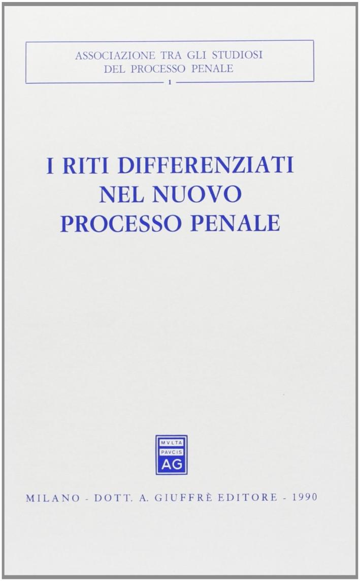 I riti differenziati nel nuovo processo penale. Atti del Convegno (Salerno, 30 settembre-2 ottobre 1988)