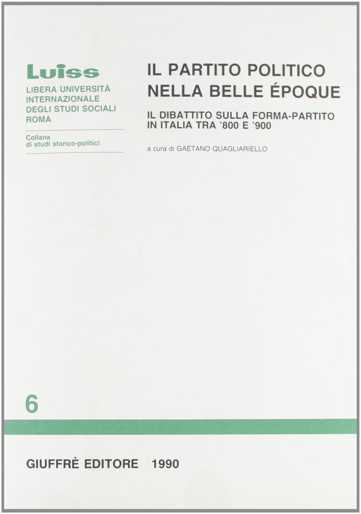 Il partito politico nella Belle époque. Il dibattito sulla forma-partito in Italia tra Ottocento e Novecento