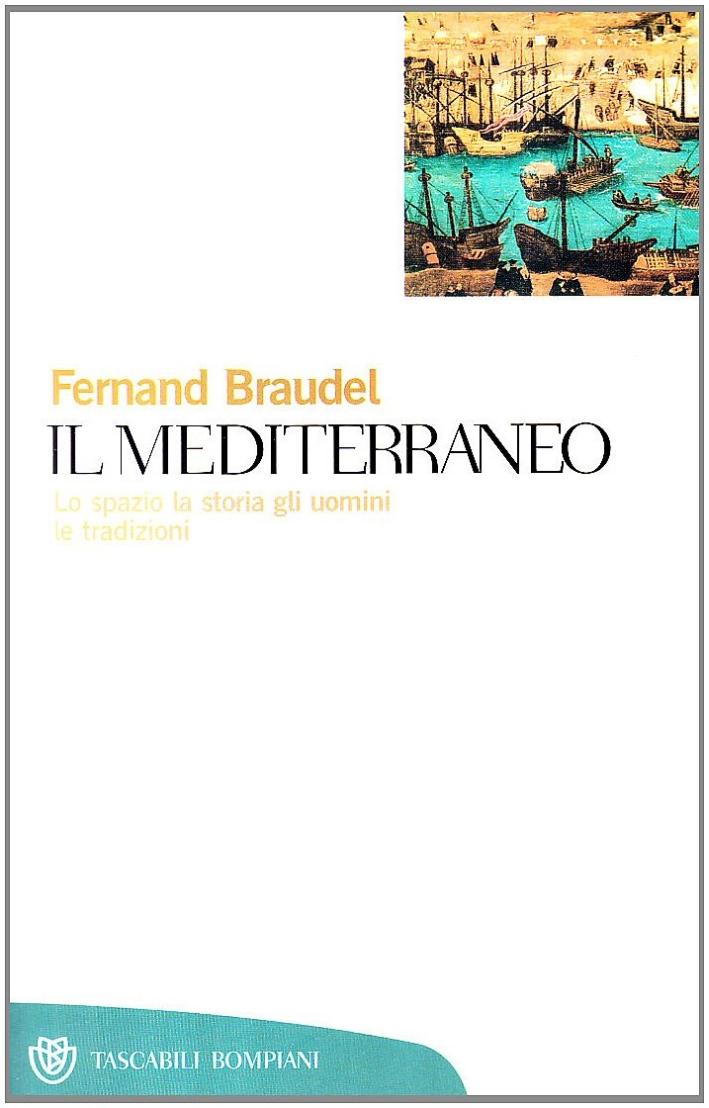 Il Mediterraneo. Lo Spazio, la Storia, gli Uomini, le Tradizioni