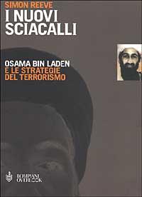 I nuovi sciacalli. Osama bin Laden e le strategie del terrorismo
