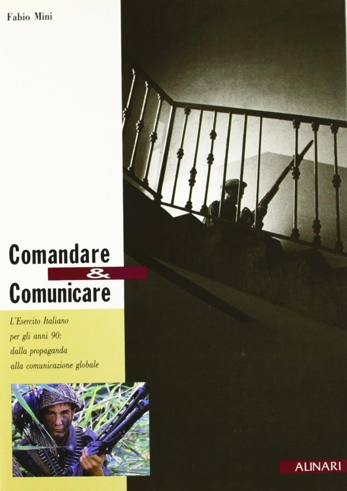 Comandare e comunicare. L'esercito italiano per gli anni '90: dalla propaganda alla comunicazione globale. Ediz. illustrata