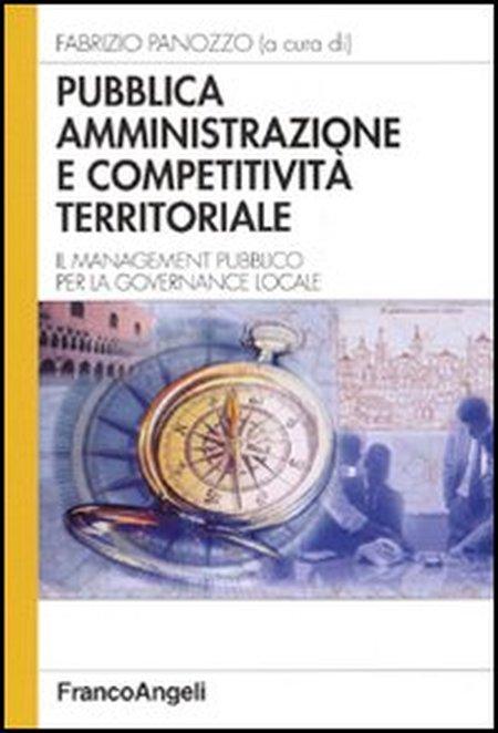Pubblica amministrazione e competitività territoriale. Il management pubblico per la governance locale.
