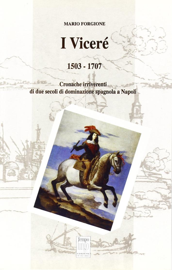 I viceré 1503-1707. Cronache irriverenti di due secoli di dominazione spagnola a Napoli