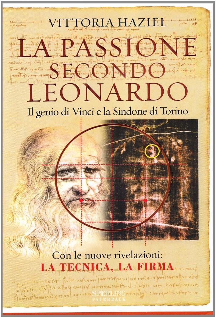 La passione secondo Leonardo. Il genio di Vinci e la Sindone di Torino