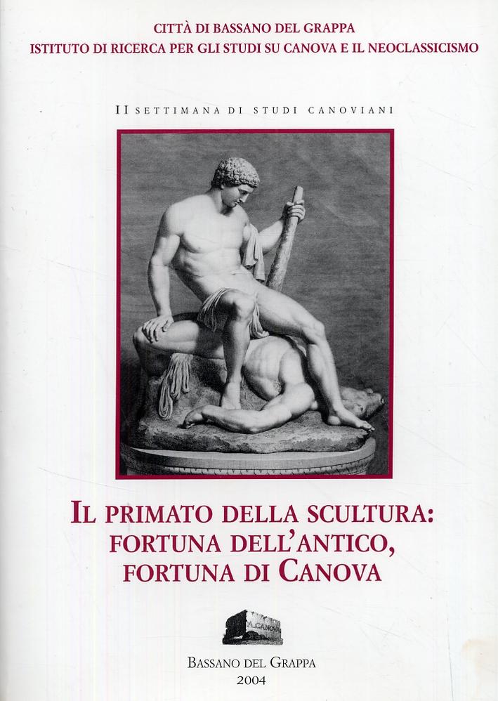 Il primato della scultura. Fortuna dell'antico, fortuna di Canova.