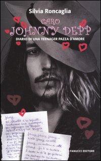 Caro Johnny Depp. Diario di una teeneger pazza d'amore.
