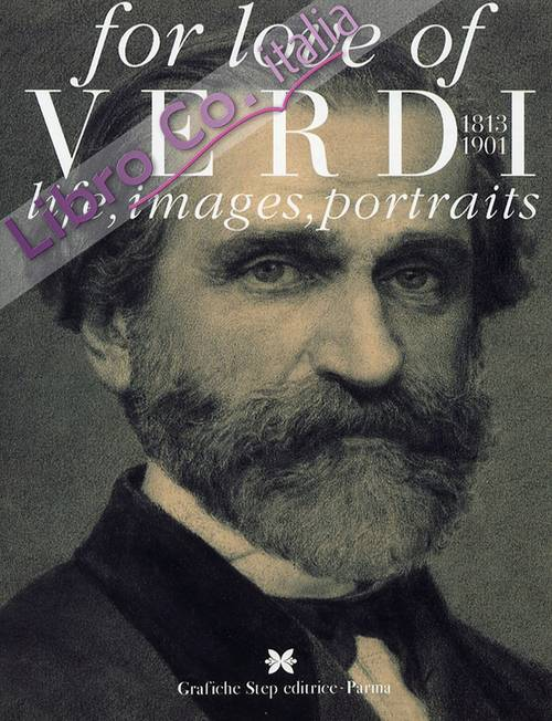 For Love of Verdi. 1813-1901. Life, Images, Portraits.