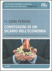 Confessioni di un sicario dell'economia. La costruzione dell'impero americano nel racconto di un insider.