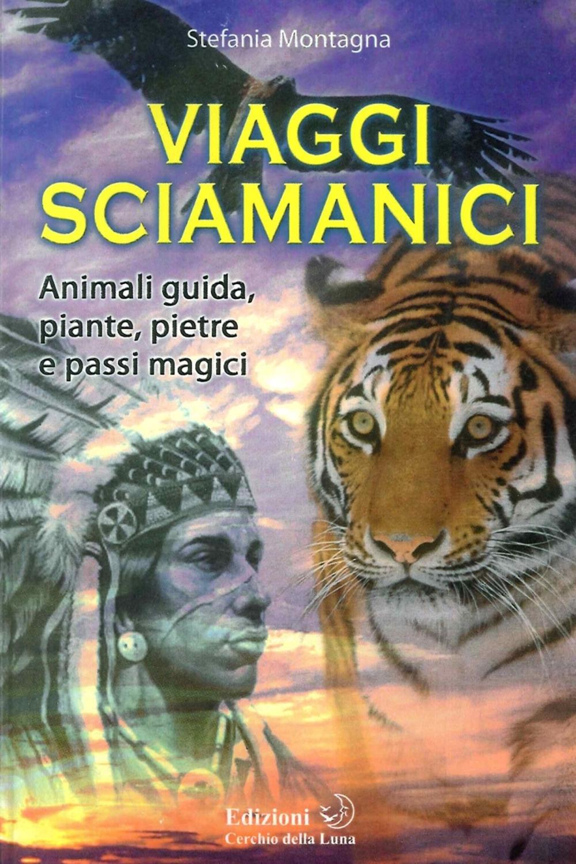 Viaggi Sciamanici. Animali Guida, Piante, Pietre e Passi Magici.