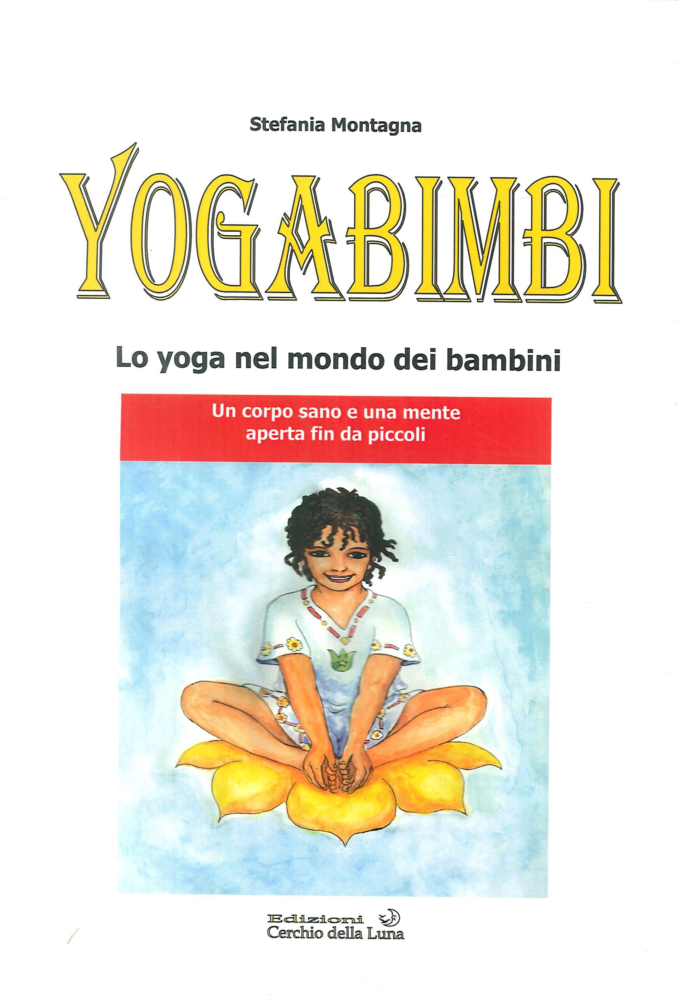 Yogabimbi. Lo Yoga nel Mondo dei Bambini. Un corpo sano e una mente aperta fin da piccoli.