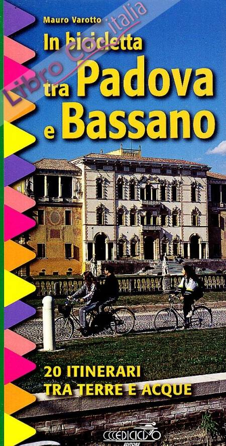 In bicicletta tra Padova e Bassano. 20 itinerari tra terre e acque