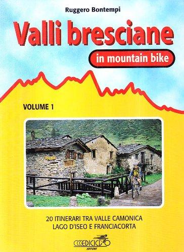Valli bresciane in mountain bike. Vol. 1: 20 itinerari tra valle Camonica, lago d'iseo e Franciacorta...