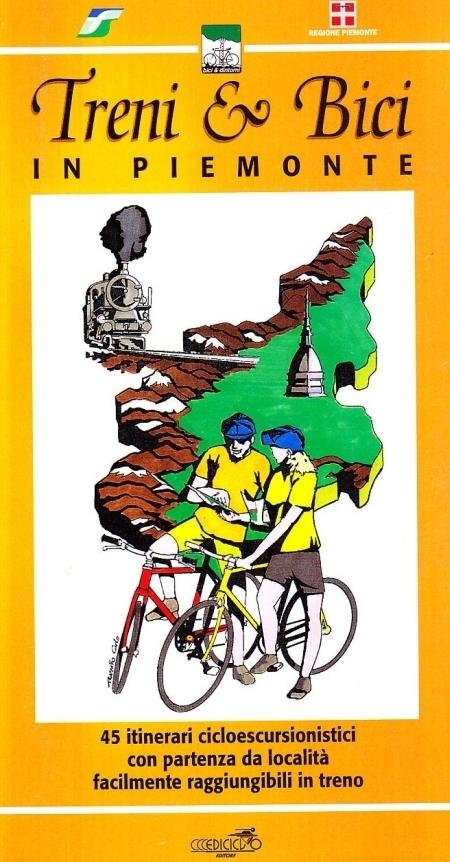 Treni & bici in Piemonte. 45 itinerari cicloescursionistici con partenza da località facilmente raggiungibili in treno