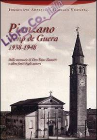 Pianzano temp de guera 1938-1948. Dalle memorie di don Dino Zanetti e altre fonti degli autori.