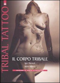 Tribal tattoo. Il corpo tribale. Tatuaggi tribali tradizionali, antichi e moderni.