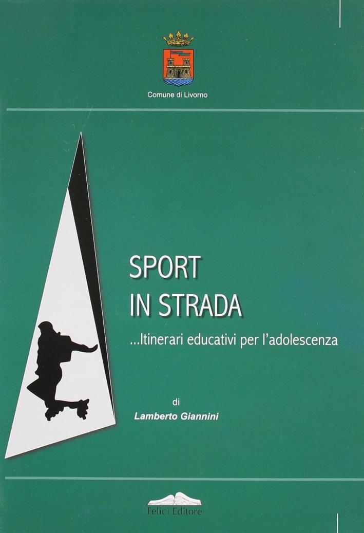 Sport in strada. Itinerari educativi per l'adolescenza.