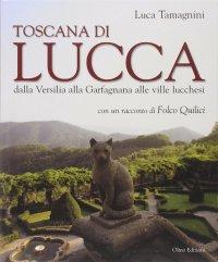 Toscana di Lucca. Dalla Versilia alla Garfagnana alle Ville Lucchesi.