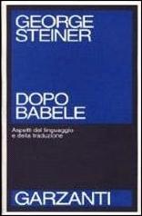 Dopo Babele. Aspetti del linguaggio e della traduzione