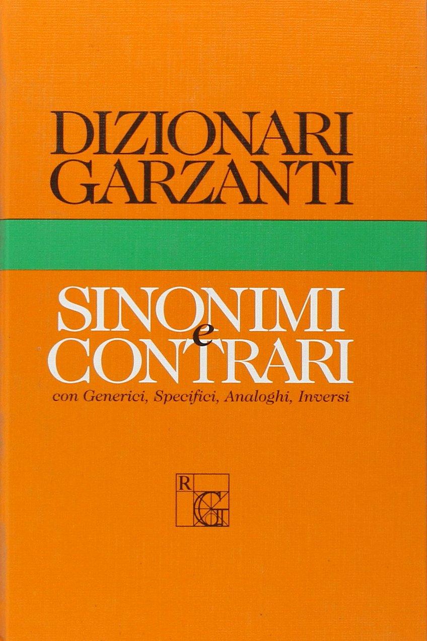 Dizionario Garzanti dei Sinonimi e Contrari. Con Generici, Specifici, Analoghi, Inversi