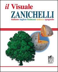 Il visuale Zanichelli. Italiano-inglese-francese-tedesco-spagnolo