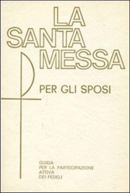 La santa Messa per gli sposi. Guida per la partecipazione attiva dei fedeli