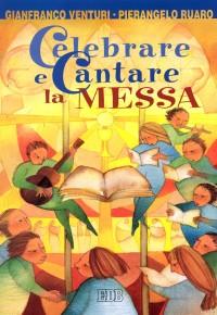 Celebrare e cantare la messa. Corso di formazione per gruppi liturgici e cori giovanili.