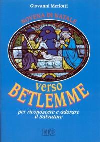 Verso Betlemme per riconoscere e adorare il Salvatore. Novena di Natale. Riflessioni e preghiere.