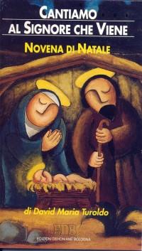 Cantiamo al Signore che viene. Novena di Natale. Con letture, intenzioni di preghiera e testi biblici ritmati.