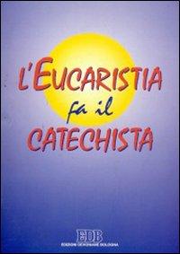L'eucaristia fa il catechista