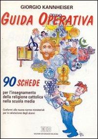 Guida operativa. 90 schede per l'insegnamento della religione cattolica nella scuola media. Conformi alle nuove norme ministeriali per la valutazione degli alunni